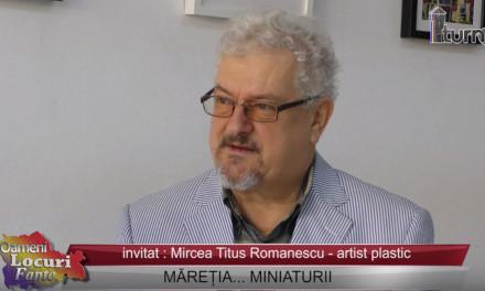 Mircea Titus Romanescu – Măretia miniaturii