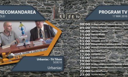 Program TV 17 mai 2016 si Recomandarea zilei