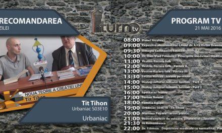 Program TV 21 mai 2016 si Recomandarea zilei
