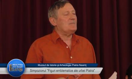 """Simpozionul """" Figuri emblematice ale urbei Piatra"""""""