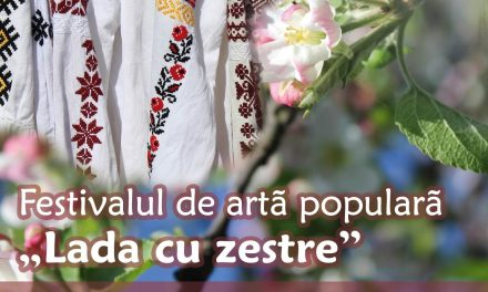 """Festivalul de Artă Populară """"Lada cu zestre"""", ediţia a XIII-a,"""