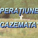 """ACTIUNEA """"CAZEMATA"""""""