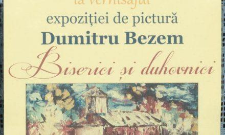 Biserici și duhovnici – Expoziție de pictură Dumitru Bezem