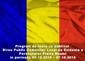Program de lucru cu publicul Birou Public Comunitar Local de Evidenta a Persoanelor Piatra Neamt in perioada 01.10.2018 – 07.10.2018