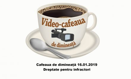 Cafeaua de dimineată – 16.01.2019