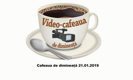 Cafeaua de dimineață 21 01 2019