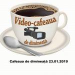 Cafeaua de dimineață – 23.01.2019