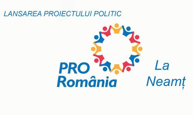 LANSAREA PROIECTULUI POLITIC PRO ROMÂNIA LA NEAMȚ