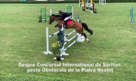 Despre Concursul Internaţional de Sărituri peste Obstacole de la Piatra Neamţ