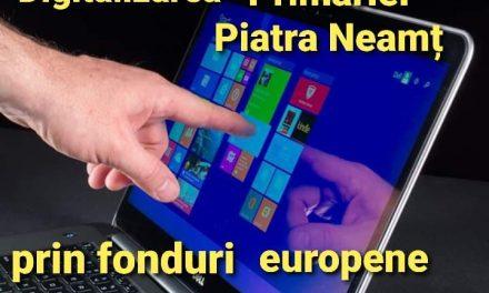Primăria Piatra-Neamț va fi digitalizată prin fonduri europene nerambursabile!